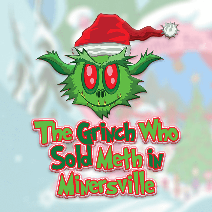 The Grinch Who Sold Meth in Minersville