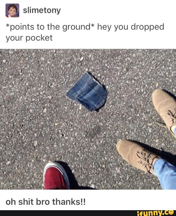 dropped your pocket