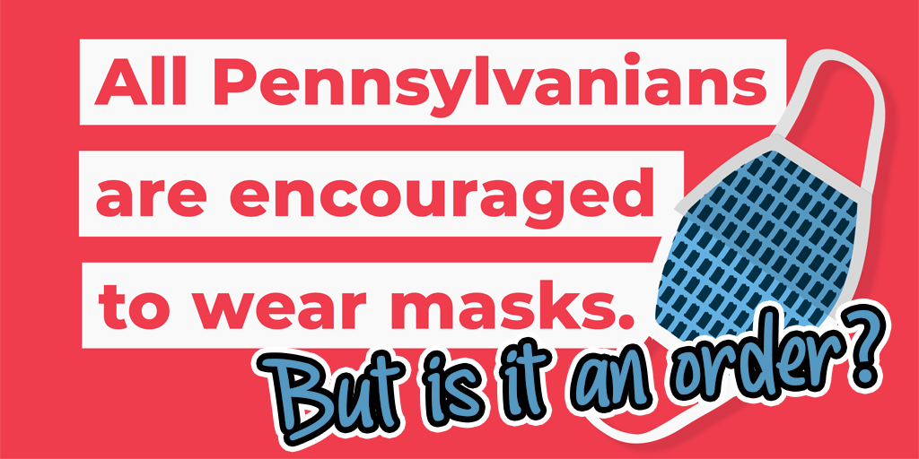 Are Masks Really Mandatory in Pennsylvania? Probably Maybe