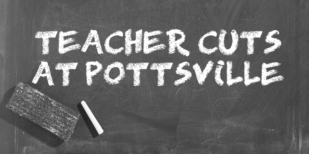 15 Teachers Plus Staff and Education Program Cuts Proposed at Pottsville Schools