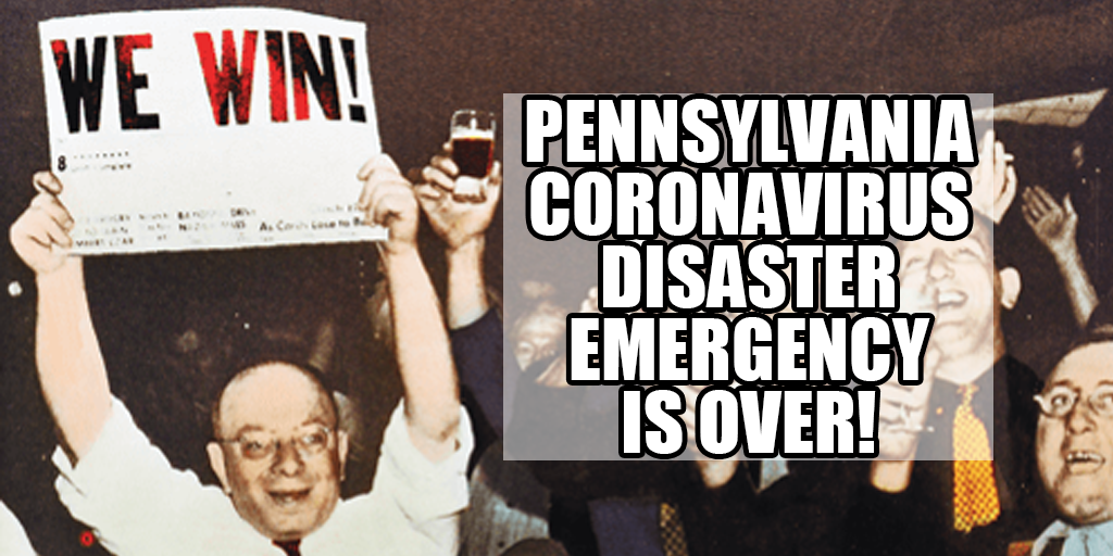 It's Over – Pennsylvania General Assembly Votes to End Governor's Coronavirus Disaster Emergency