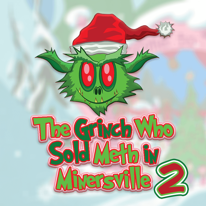 The Grinch of Minersville, Part 2 – Back in the Habit